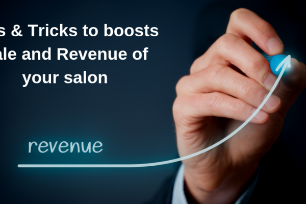 Tips & Tricks to boosts Sale and Revenue of your salon