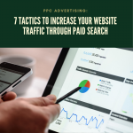PPC Advertising: 7 Tactics to Increase Your Website Traffic Through Paid Search