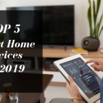 TOP 5 Smart Home Devices for 2019
