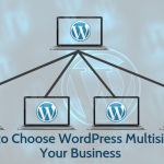 Why to Choose WordPress Multisite for Your Business