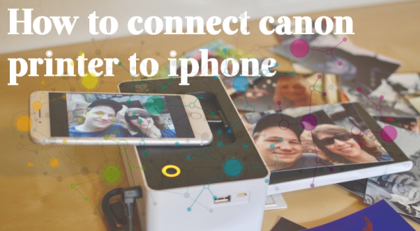 How to connect Canon Printer to Iphone: